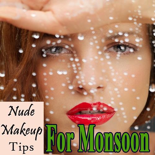 Monsoon Special:बेस्ट है न्यूड मेकअप, यहां है टिप्स